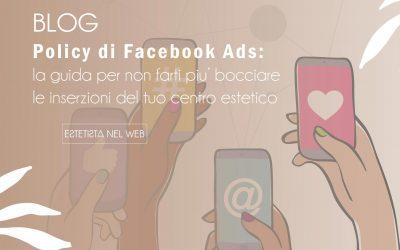 Policy di Facebook Ads: la guida per non far piu' bocciare le inserzioni del tuo centro estetico