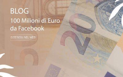 100 Milioni di Euro da Facebook