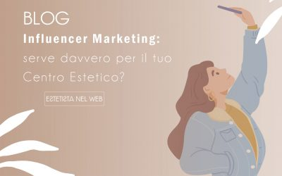 Influencer Marketing: serve davvero per il tuo Centro Estetico?