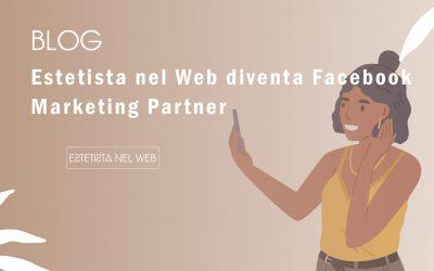 Estetista nel Web diventa Facebook Marketing Partner