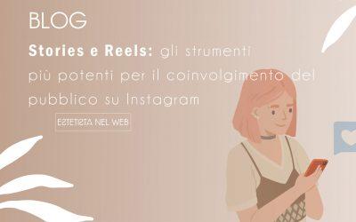Stories e Reels: gli strumenti più potenti per il coinvolgimento del pubblico su Instagram